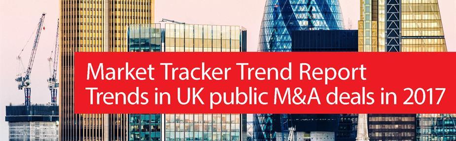 Market Tracker Trend Report Trends in UK public M&A deals in 2017