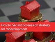 Property Disputes: Vacant possession strategy