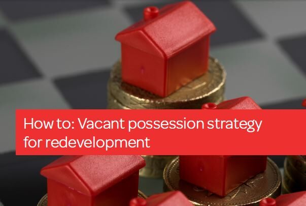 LexisNexis Property Disputes PSL How to: Vacant possession strategy for redevelopment