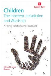 Children: The Inherent Jurisdiction and Wardship: A Family Practitioner's Handbook cover