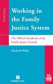 Working in the Family Justice System: The Official Handbook of the Family Justice Council 3rd edition cover
