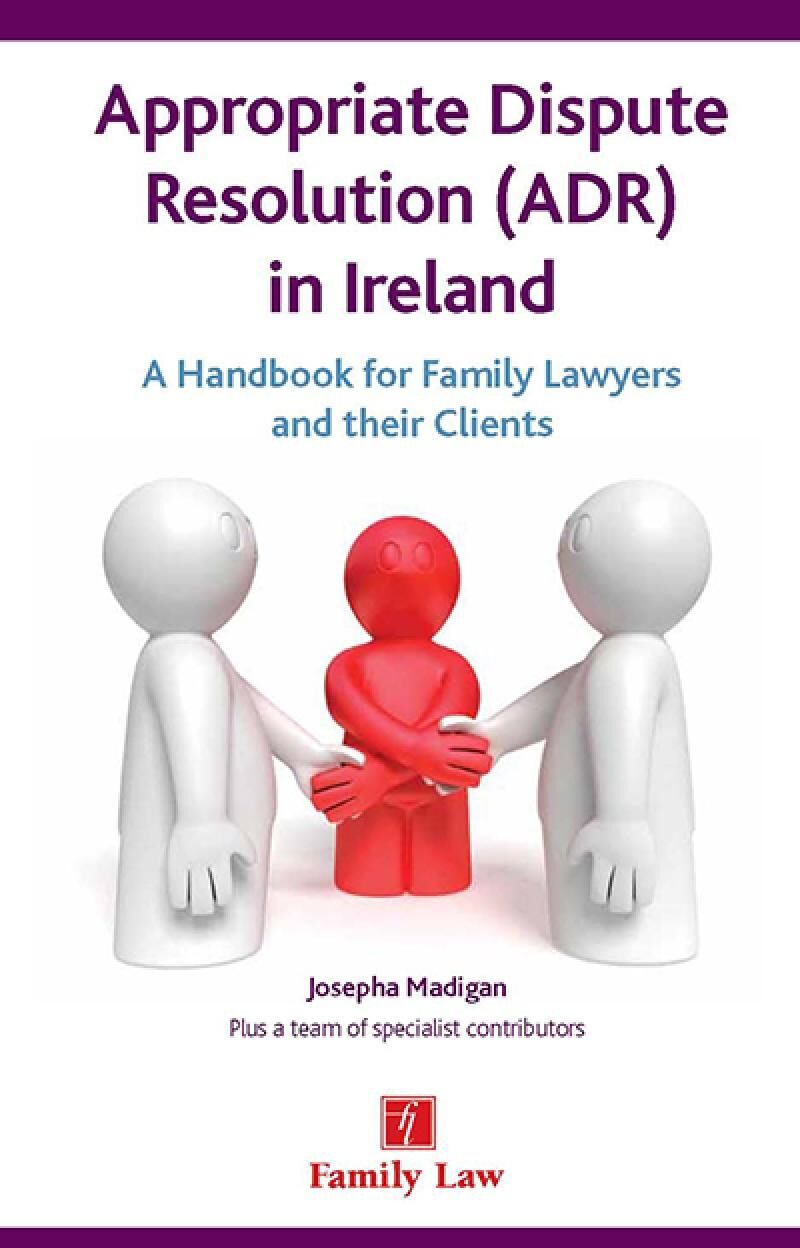 Appropriate dispute resolution adr in ireland a handbook for appropriate dispute resolution adr in ireland a handbook for family lawyers and their clients fandeluxe Images